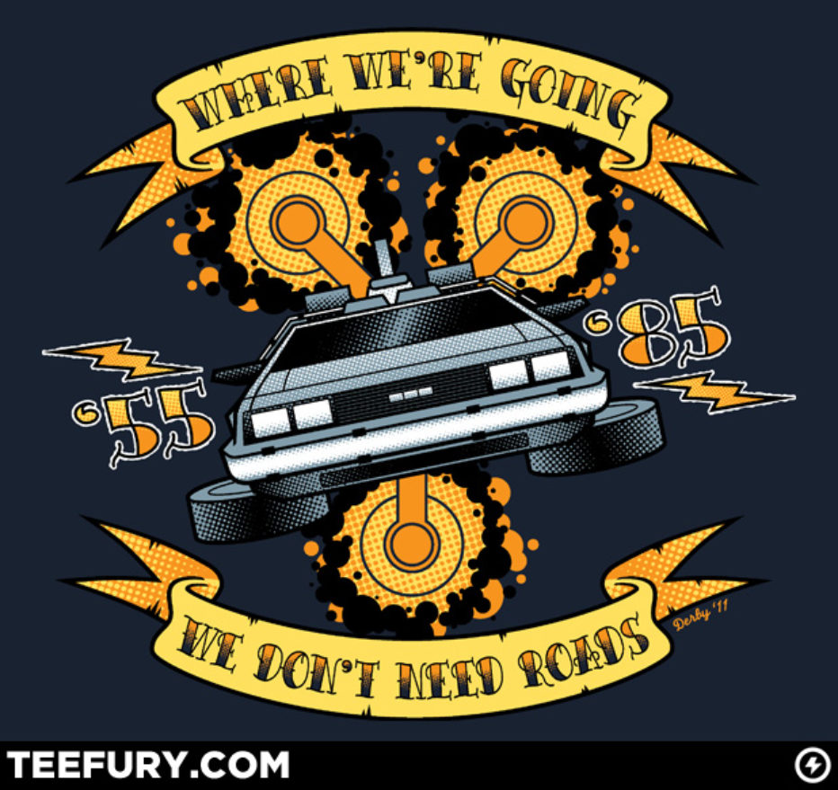 Camiseta: Where we are going we don't need roads