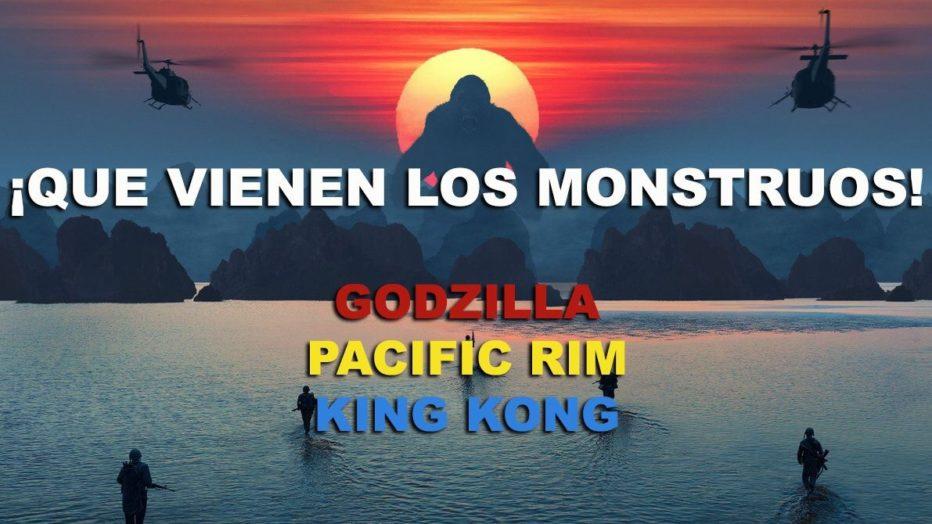 T&C Que vienen los monstruos! Godzilla, Kong Skull Island, Pacific Rim y otros.